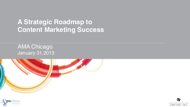 """A Strategic Roadmap to Content Marketing Success!""""AMA Chicago!January 31,2013!""""!                      1!"""