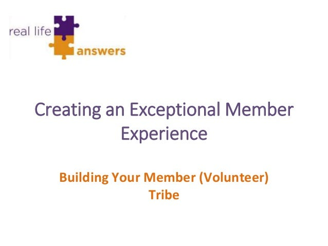 Creating an Exceptional Member Experience Building Your Member (Volunteer) Tribe