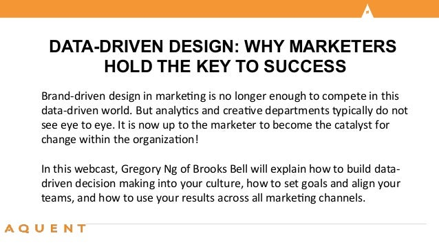 DATA-DRIVEN DESIGN: WHY MARKETERS  HOLD THE KEY TO SUCCESS  Brand-­‐driven  design  in  marke/ng  is  no  longer  enough  ...