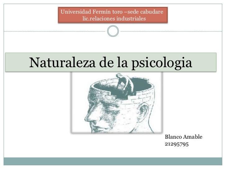 Universidad Fermín toro –sede cabudare             lic.relaciones industrialesNaturaleza de la psicologia                 ...