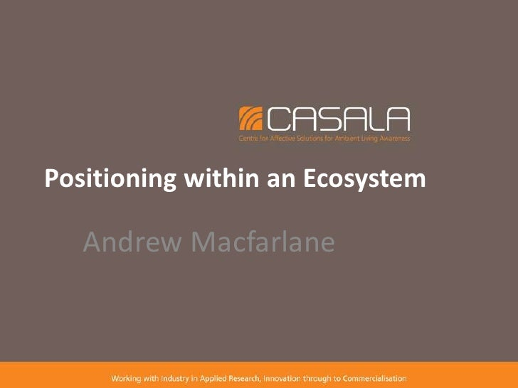 Positioning within an Ecosystem<br />Andrew Macfarlane<br />