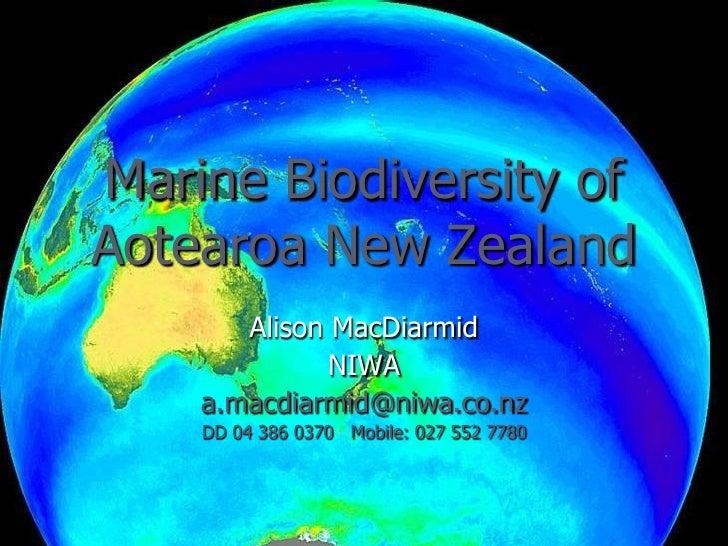 Marine Biodiversity of Aotearoa New Zealand Alison MacDiarmid NIWA [email_address] DD 04 386 0370  Mobile: 027 552 7780 Im...