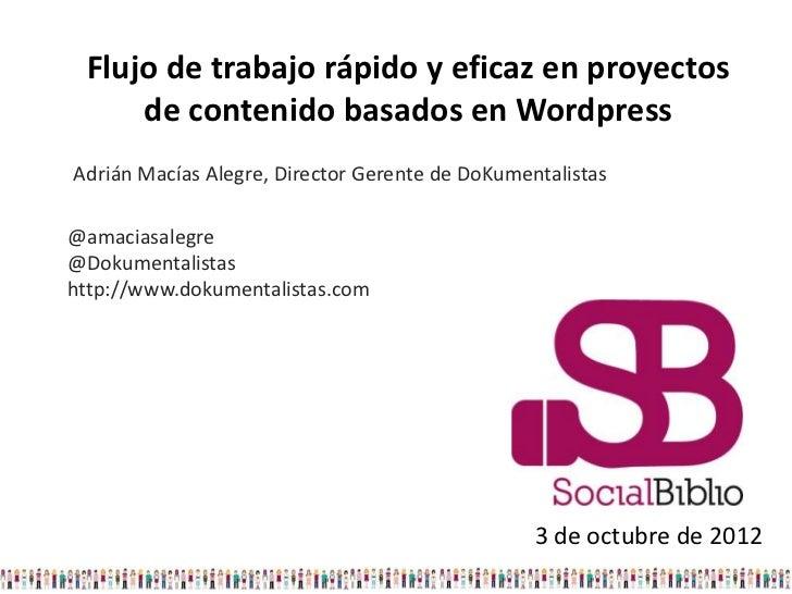 Flujo de trabajo rápido y eficaz en proyectos     de contenido basados en WordpressAdrián Macías Alegre, Director Gerente ...