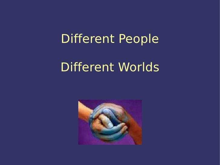 Different People Different Worlds