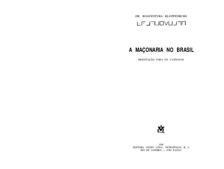 DR. BOAVENTURA KLOPPENBURGA MAÇONARIA NO BRASIL    ORIENTAÇÃO PARA OS CATÓLICOS                  1956 EDITORA VOZES LTDA.,...