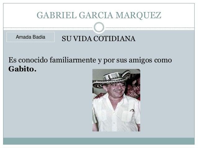 GABRIEL GARCIA MARQUEZ  Amada Badia   SU VIDA COTIDIANAEs conocido familiarmente y por sus amigos comoGabito.