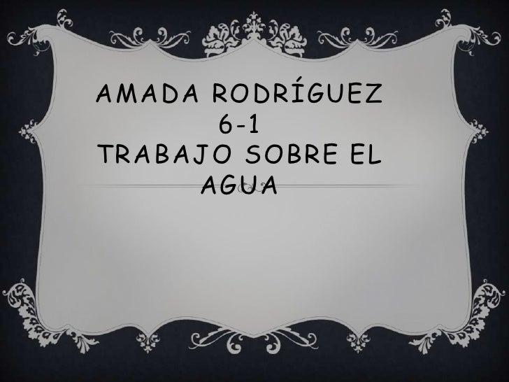 AMADA RODRÍGUEZ      6-1TRABAJO SOBRE EL     AGUA
