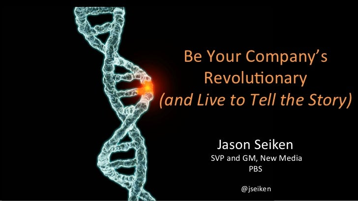Be	  Your	  Company's	           Revolu3onary	  	  	  (and	  Live	  to	  Tell	  the	  Story)	                Jason	  Seike...