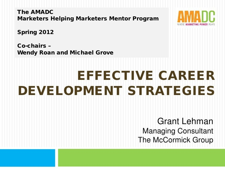 The AMADCMarketers Helping Marketers Mentor ProgramSpring 2012Co-chairs –Wendy Roan and Michael Grove      EFFECTIVE CAREE...