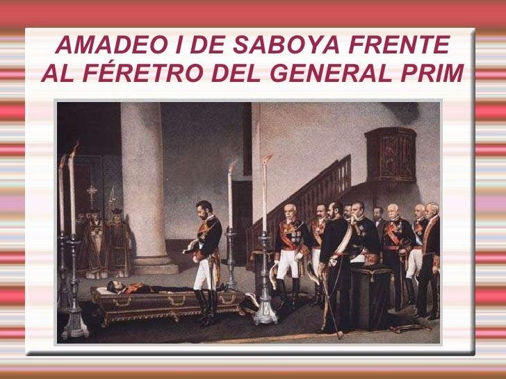AMADEO I DE SABOYA FRENTE AL FÉRETRO DEL GENERAL PRIM