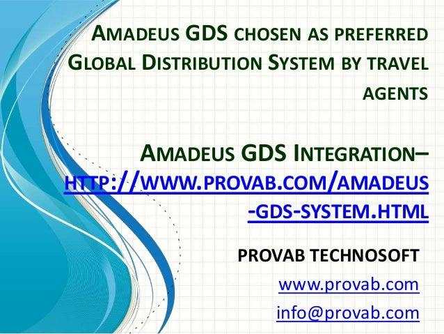 AMADEUS GDS CHOSEN AS PREFERRED GLOBAL DISTRIBUTION SYSTEM BY TRAVEL AGENTS PROVAB TECHNOSOFT www.provab.com info@provab.c...