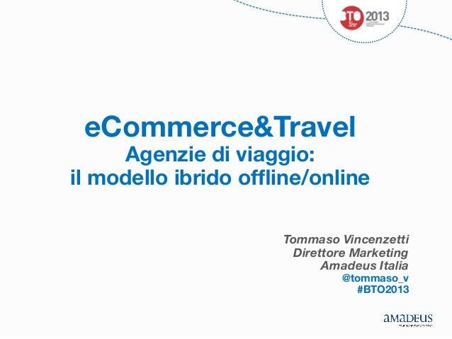 eCommerce&Travel  Agenzie di viaggio:  il modello ibrido offline/online Tommaso Vincenzetti Direttore Marketing Amadeus Ita...