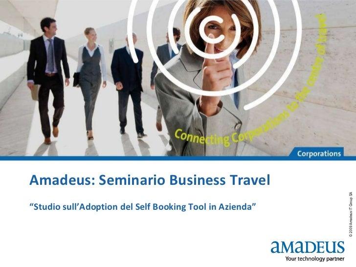 "Amadeus: Seminario Business Travel "" Studio sull'Adoption del Self Booking Tool in Azienda"""