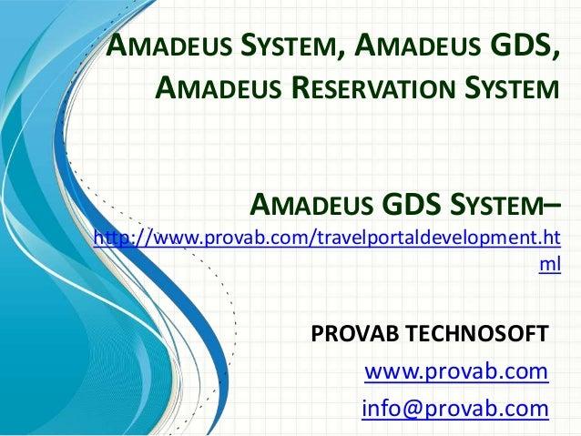 AMADEUS SYSTEM, AMADEUS GDS, AMADEUS RESERVATION SYSTEM AMADEUS GDS SYSTEM– http://www.provab.com/travelportaldevelopment....