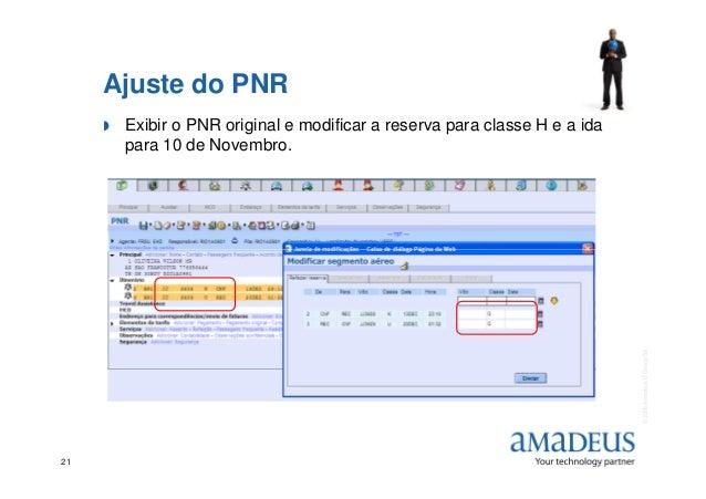 Ajuste do PNR Exibir o PNR original e modificar a reserva para classe H e a ida para 10 de Novembro. ©2006AmadeusITGroupSA...