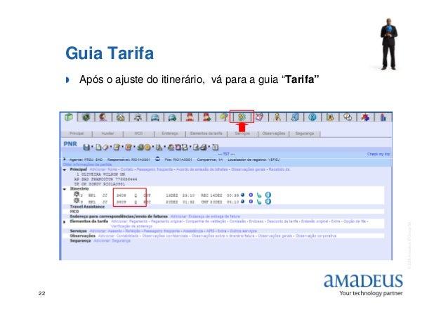 """Guia Tarifa Após o ajuste do itinerário, vá para a guia """"Tarifa"""" ©2006AmadeusITGroupSA 22"""