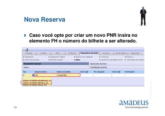 Nova Reserva Caso você opte por criar um novo PNR insira no elemento FH o número do bilhete a ser alterado. ©2006AmadeusIT...