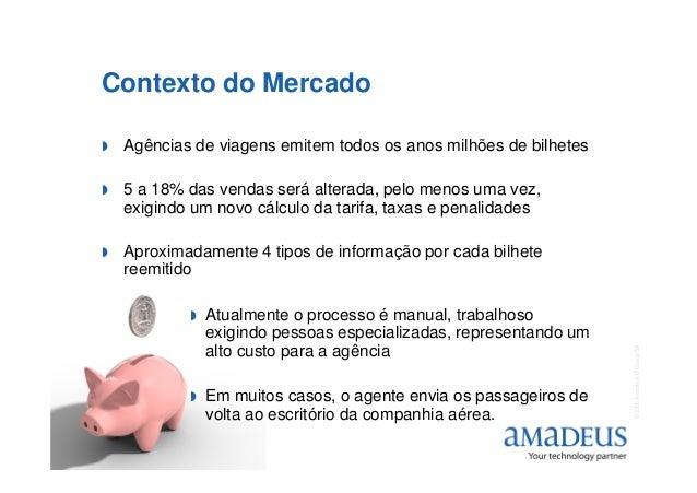 Contexto do Mercado Agências de viagens emitem todos os anos milhões de bilhetes 5 a 18% das vendas será alterada, pelo me...