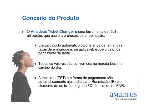 Conceito do Produto O Amadeus Ticket Changer é uma ferramenta de fácil utilização, que acelera o processo de reemissão. Ef...