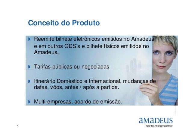 Conceito do Produto Reemite bilhete eletrônicos emitidos no Amadeus e em outros GDS's e bilhete físicos emitidos no Amadeu...