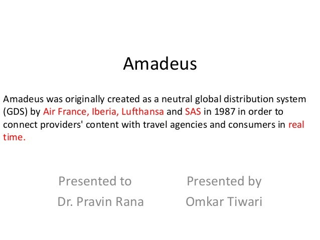 AmadeusAmadeus was originally created as a neutral global distribution system(GDS) by Air France, Iberia, Lufthansa and SA...