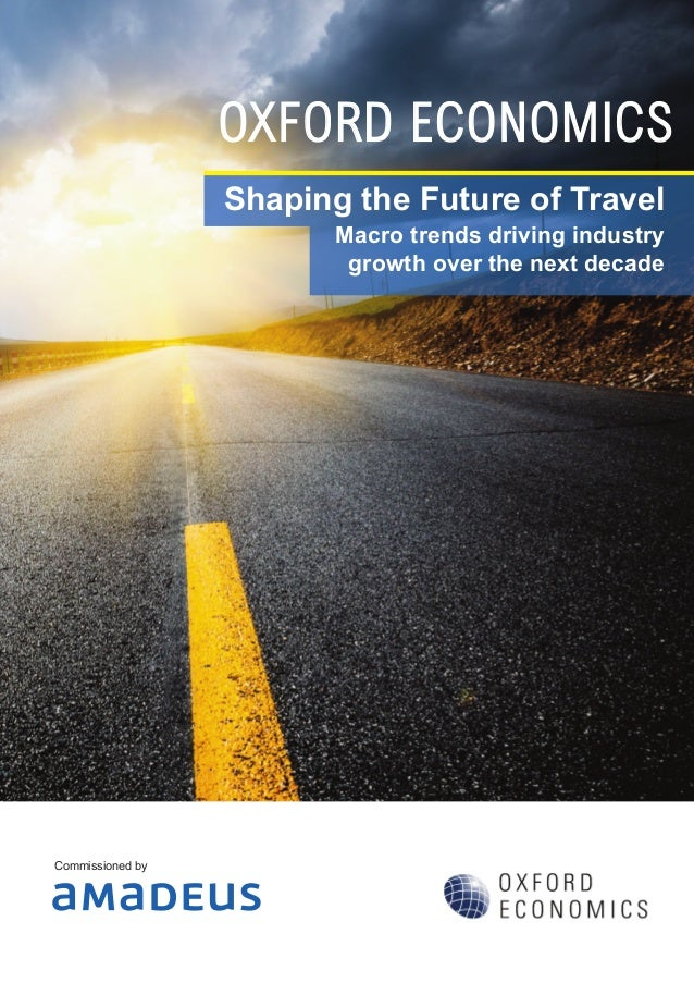 OXFORD ECONOMICS Shaping the Future of Travel Macro trends driving industry growth over the next decade Commissioned by
