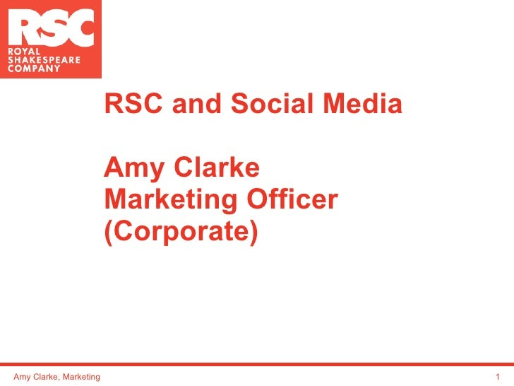 RSC and Social Media Amy Clarke Marketing Officer (Corporate) Amy Clarke, Marketing