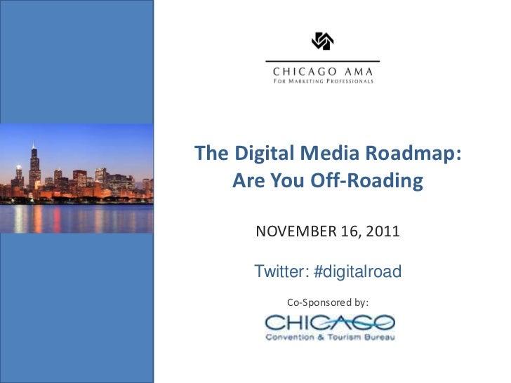 The Digital Media Roadmap:Insert Event Image                         Are You Off-Roading                          NOVEMBER...