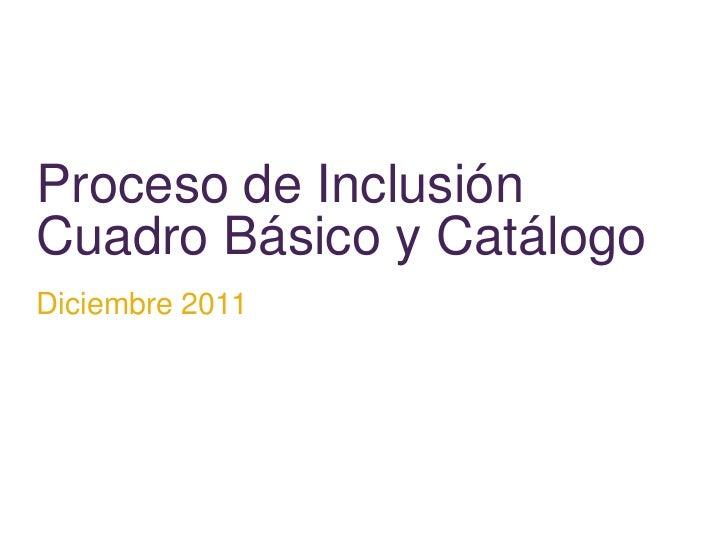 Proceso de InclusiónCuadro Básico y CatálogoDiciembre 2011