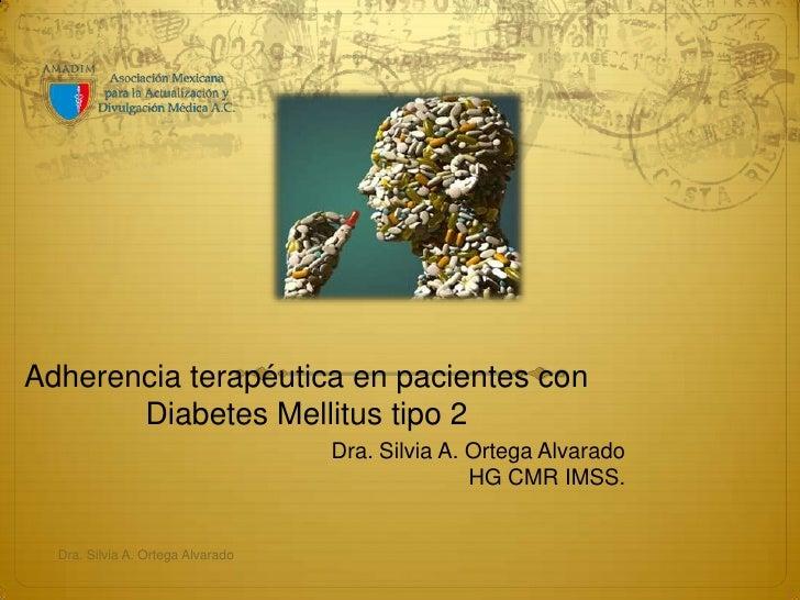 Adherencia terapéutica en pacientes con       Diabetes Mellitus tipo 2                                   Dra. Silvia A. Or...