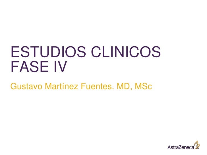 ESTUDIOS CLINICOSFASE IVGustavo Martínez Fuentes. MD, MSc