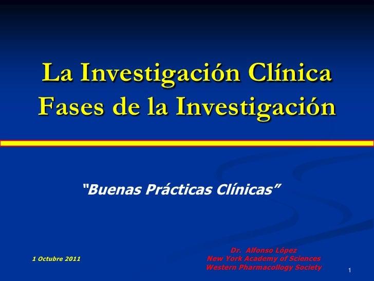 """La Investigación Clínica Fases de la Investigación             """"Buenas Prácticas Clínicas""""                                ..."""