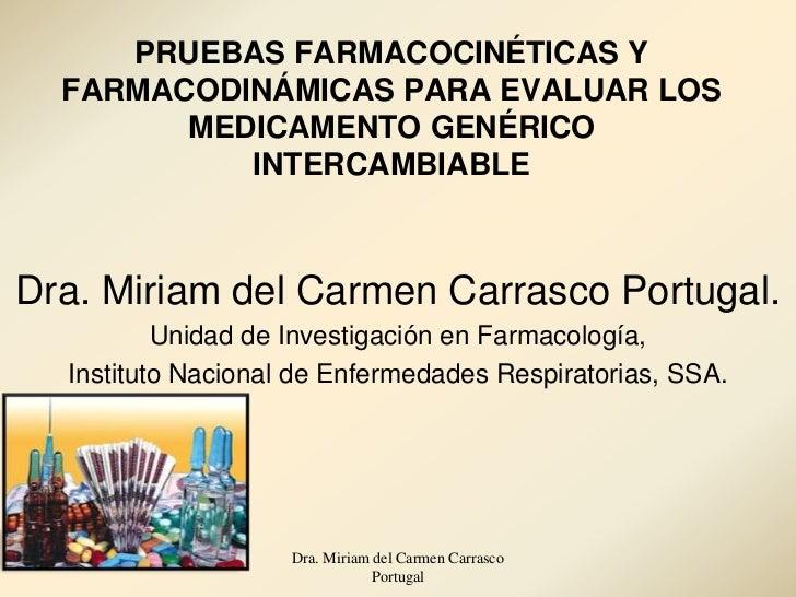 PRUEBAS FARMACOCINÉTICAS Y  FARMACODINÁMICAS PARA EVALUAR LOS        MEDICAMENTO GENÉRICO           INTERCAMBIABLEDra. Mir...