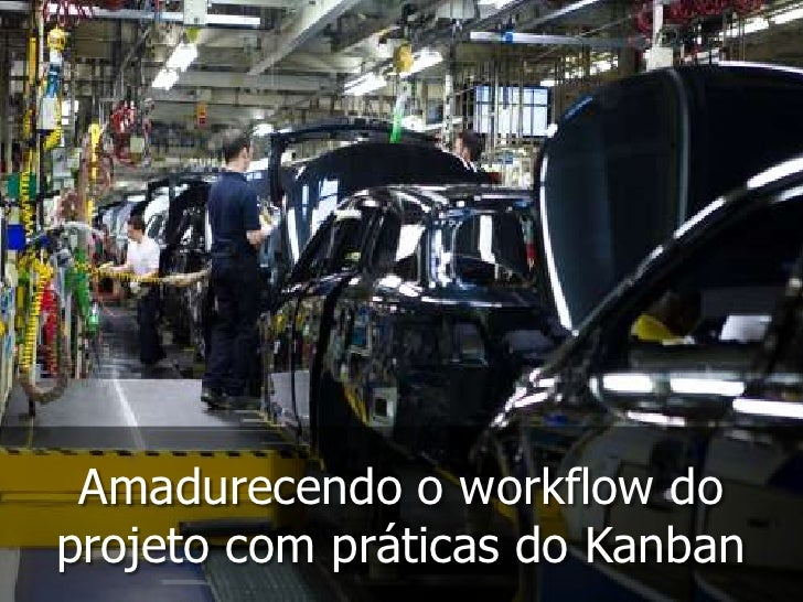 Amadurecendo o workflow do projeto com práticas do Kanban<br />