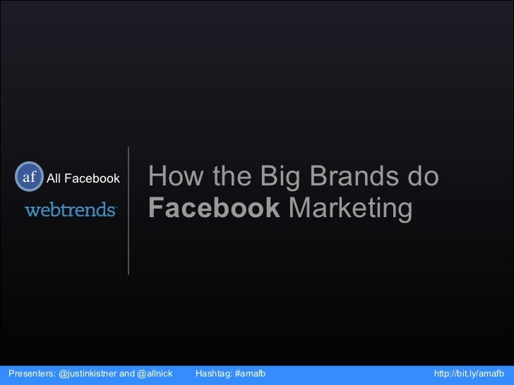 How the Big Brands do  Facebook  Marketing Presenters: @justinkistner and @allnick  Hashtag: #amafb http://bit.ly/amafb Al...
