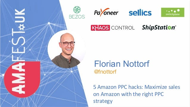 Florian Nottorf @fnottorf 5 Amazon PPC hacks: Maximize sales on Amazon with the right PPC strategy