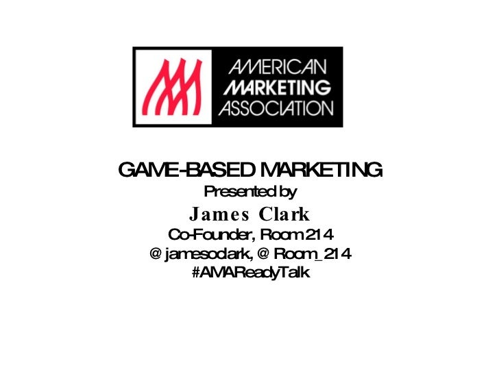 Game-Based Marketing - Room 214 - James Clark AMA Presentation