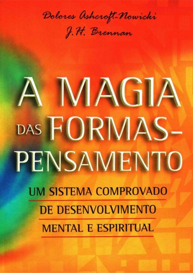 A MAGIA DAS FORMAS- PENSAMENTO Um sistema comprovado de desenvolvimento mental e espiritual Dolores Ashcroft-Nowicki e J. ...