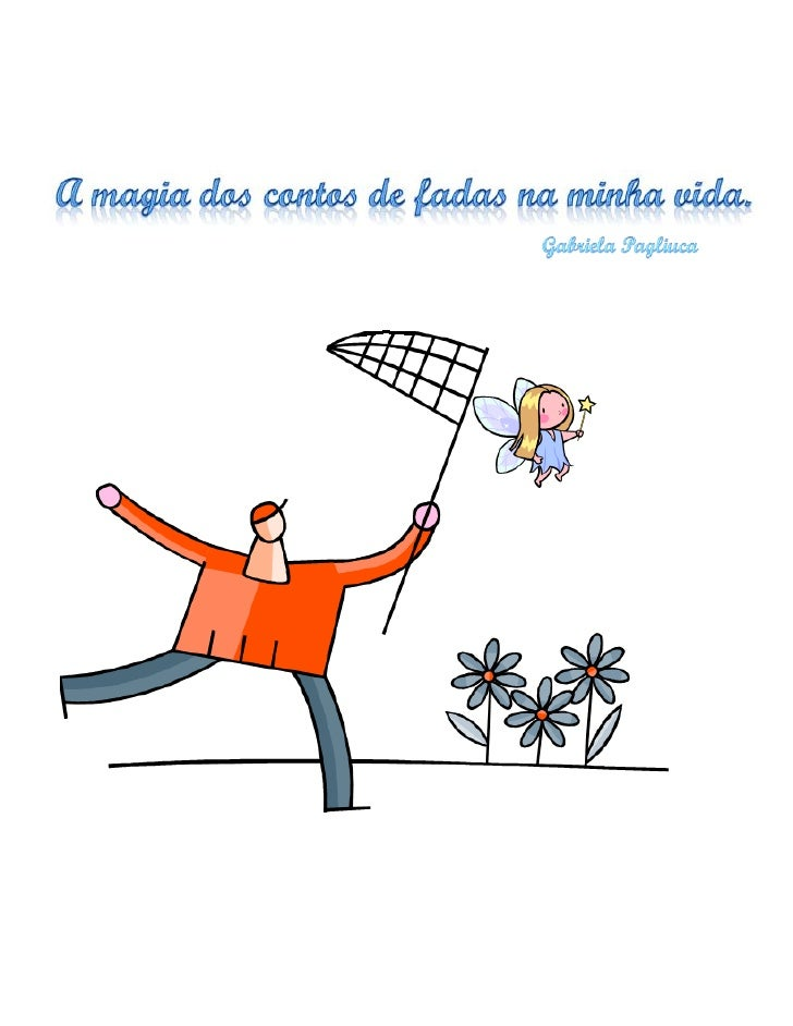 A magia dos contos de fadas na minha vida                Gabriela Pagliuca             Contato: gpagliucas@gmail.com      ...