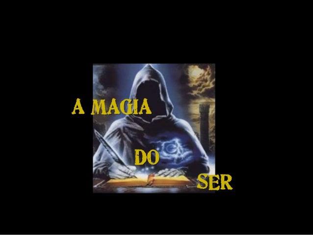A MAGIA DO SER