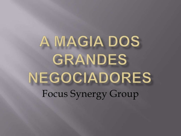 A Magia dos grandesnegociadores<br />Focus Synergy Group<br />