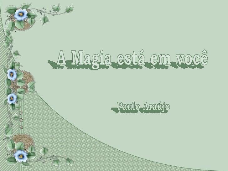 Por que algumas pessoasvêem mágica em suas vidase outros não?A diferença, talvez,esteja nos pontos abaixo:Acredite na mági...