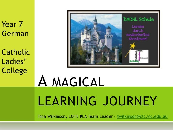 Year 7 <br />German<br />Catholic <br />Ladies'<br />College<br />A magical learning journey<br />Tina Wilkinson, LOTE KLA...