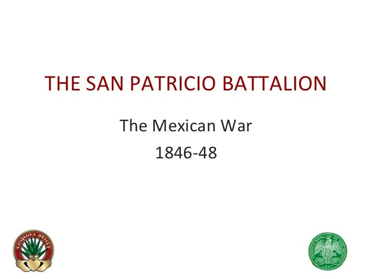 THE SAN PATRICIO BATTALION The Mexican War 1846-48