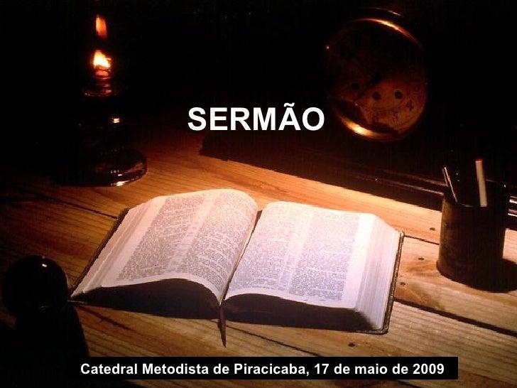 SERMÃO Catedral Metodista de Piracicaba, 17 de maio de 2009