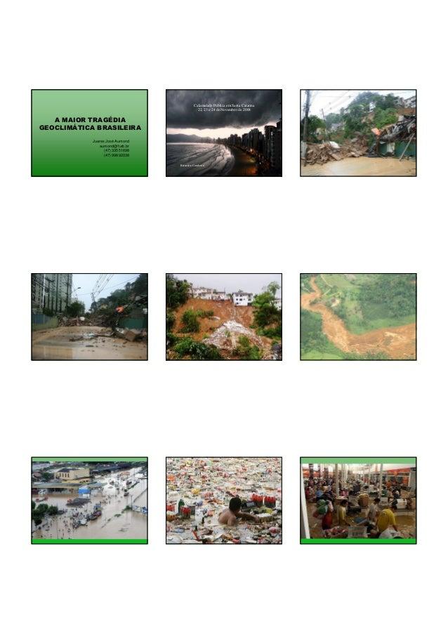 A MAIOR TRAGÉDIA GEOCLIMÁTICA BRASILEIRA Juares José Aumond aumond@furb.br (47) 33551698 (47) 99892038 Balneário Camboriú ...