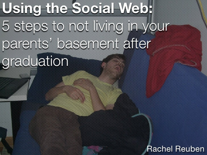 Using the Social Web: 5 steps to not living in your parents' basement after graduation                              Rachel...