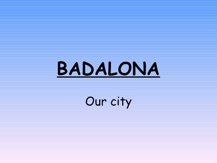 BADALONA Our city