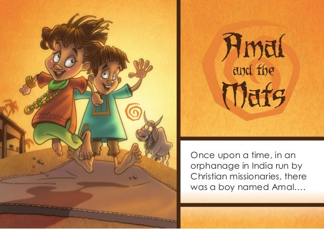 Amal          and the       MatsOnce upon a time, in anorphanage in India run byChristian missionaries, therewas a boy nam...