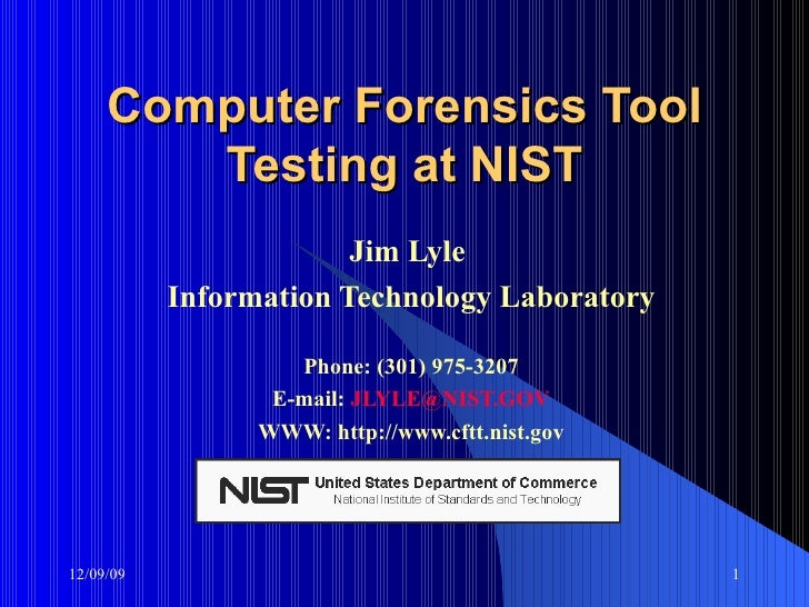 Computer Forensics Tool Testing at NIST Jim Lyle  Information Technology Laboratory Phone: (301) 975-3207 E-mail:  [email_...